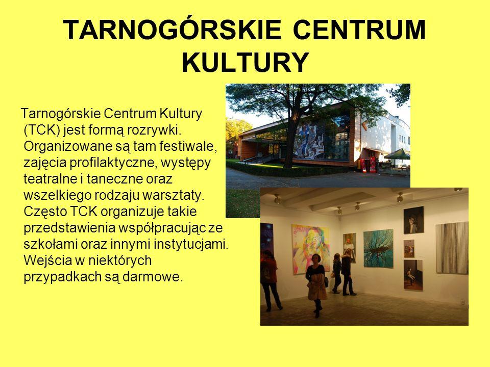 TARNOGÓRSKIE CENTRUM KULTURY Tarnogórskie Centrum Kultury (TCK) jest formą rozrywki. Organizowane są tam festiwale, zajęcia profilaktyczne, występy te