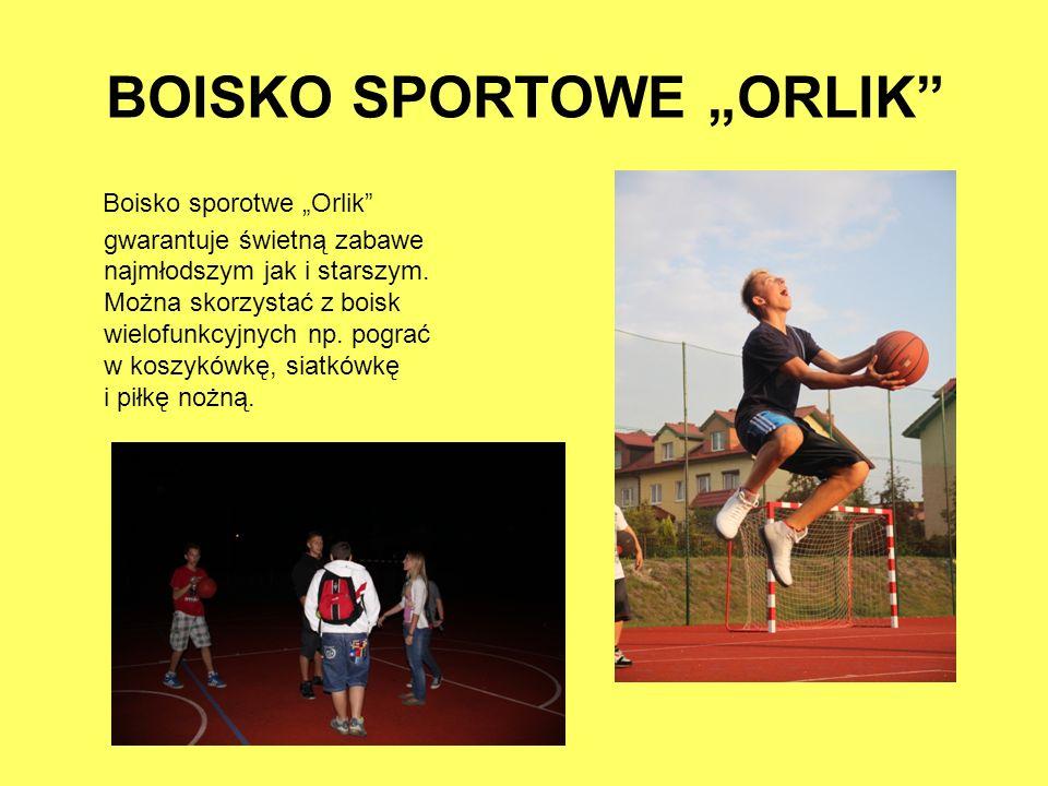 BOISKO SPORTOWE ORLIK Boisko sporotwe Orlik gwarantuje świetną zabawe najmłodszym jak i starszym. Można skorzystać z boisk wielofunkcyjnych np. pograć