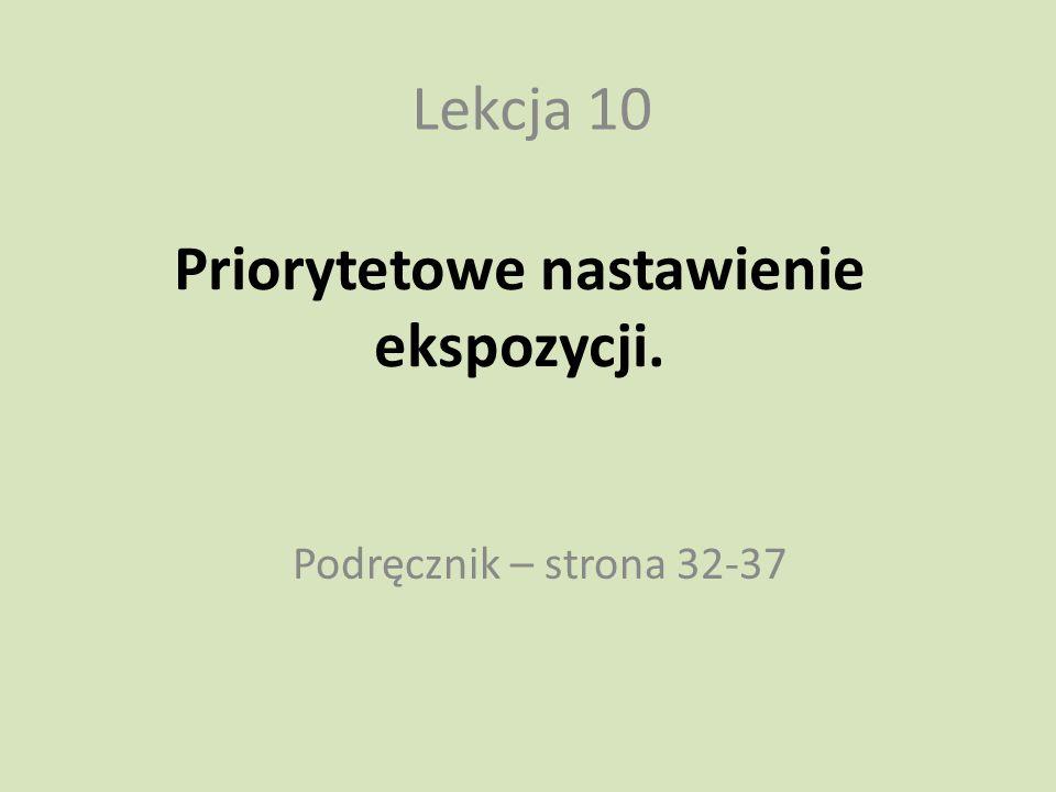 Priorytetowe nastawienie ekspozycji. Lekcja 10 Podręcznik – strona 32-37