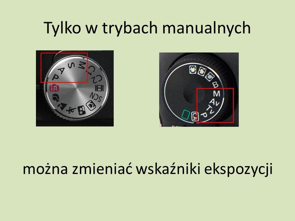 Tylko w trybach manualnych można zmieniać wskaźniki ekspozycji