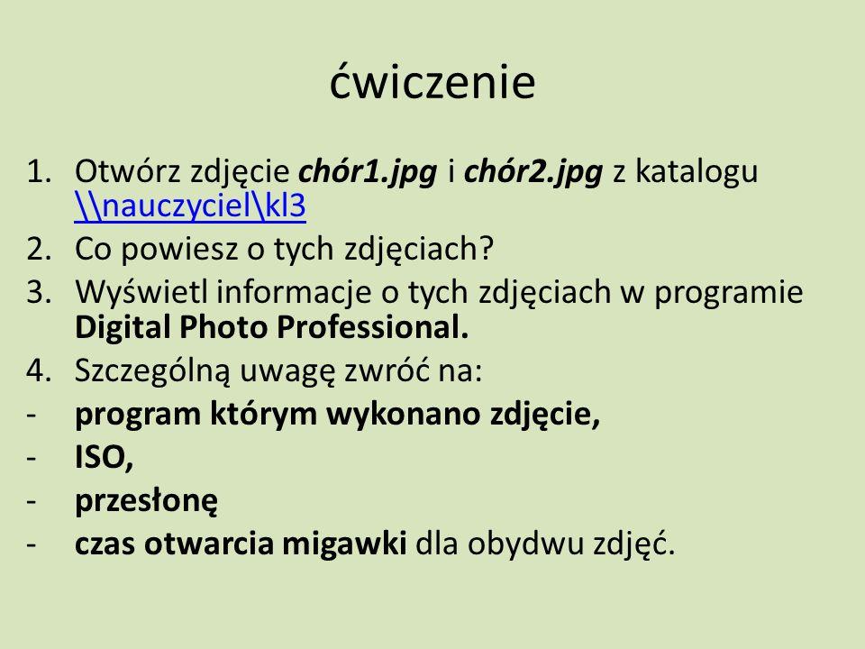 ćwiczenie 1.Otwórz zdjęcie chór1.jpg i chór2.jpg z katalogu \\nauczyciel\kl3 \\nauczyciel\kl3 2.Co powiesz o tych zdjęciach? 3.Wyświetl informacje o t