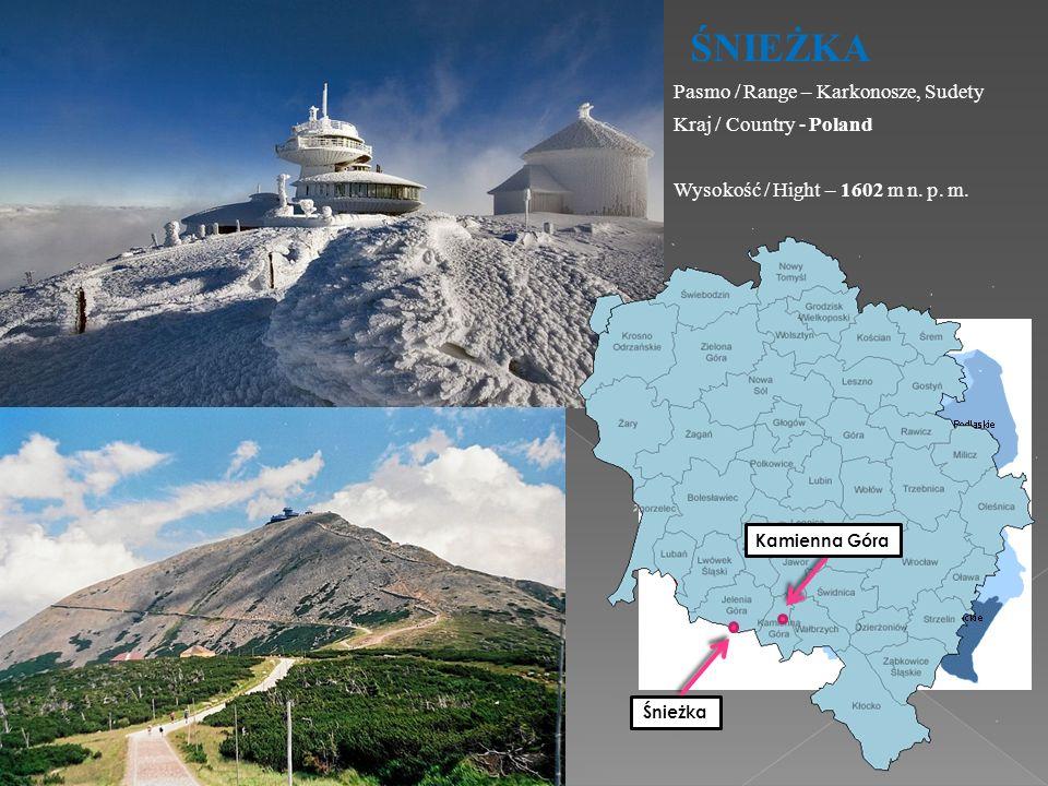 ŚNIEŻKA Wysokość / Hight – 1602 m n. p. m. Pasmo / Range – Karkonosze, Sudety Kraj / Country - Poland Kamienna Góra Śnieżka