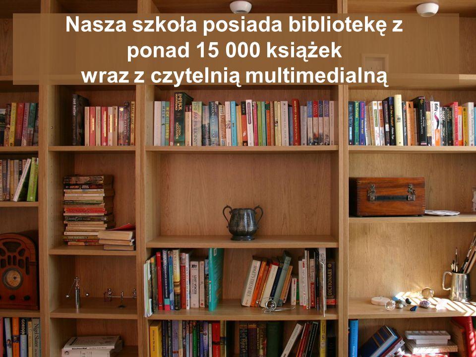 Nasza szkoła posiada bibliotekę z ponad 15 000 książek wraz z czytelnią multimedialną