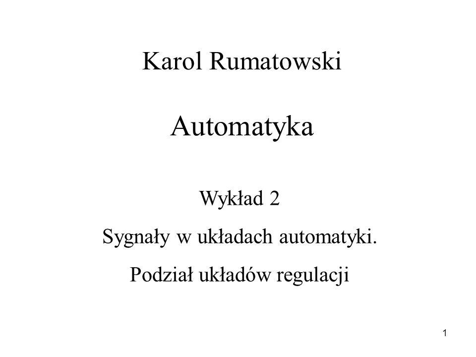 1 Karol Rumatowski Automatyka Wykład 2 Sygnały w układach automatyki. Podział układów regulacji