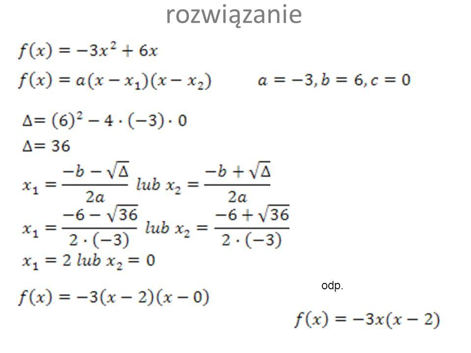 Przedstaw w postaci iloczynowej funkcję kwadratową określoną wzorem f(x)=-3x(x-2) f(x)=3x(x-2) f(x)=3x(x+2) f(x)=-3x(x+2) 50 :50