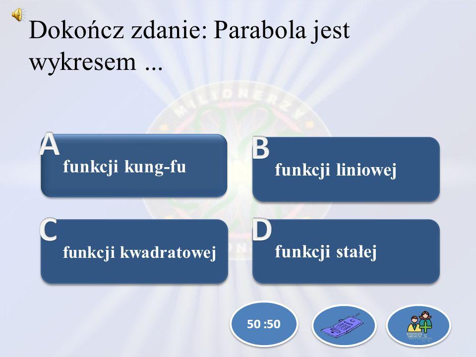 Dokończ zdanie: Parabola jest wykresem...