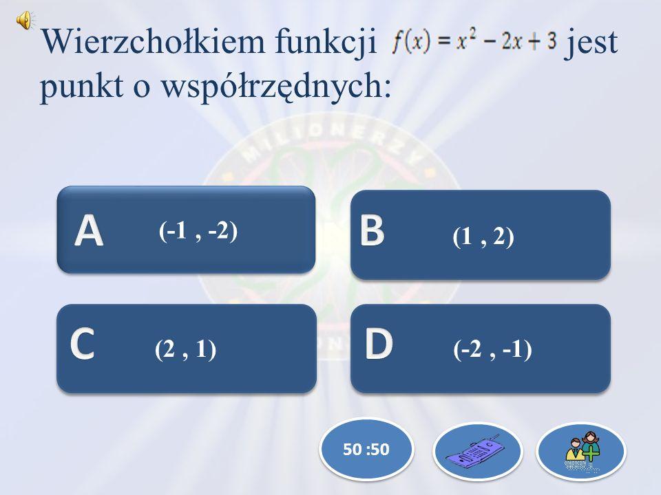 Wierzchołkiem funkcji jest punkt o współrzędnych: (-2, -1) (2, 1) (1, 2) (-1, -2) 50 :50