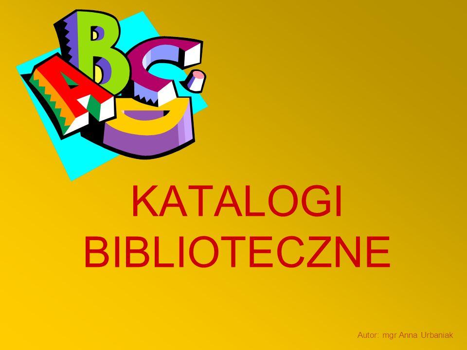 KATALOGI BIBLIOTECZNE Autor: mgr Anna Urbaniak