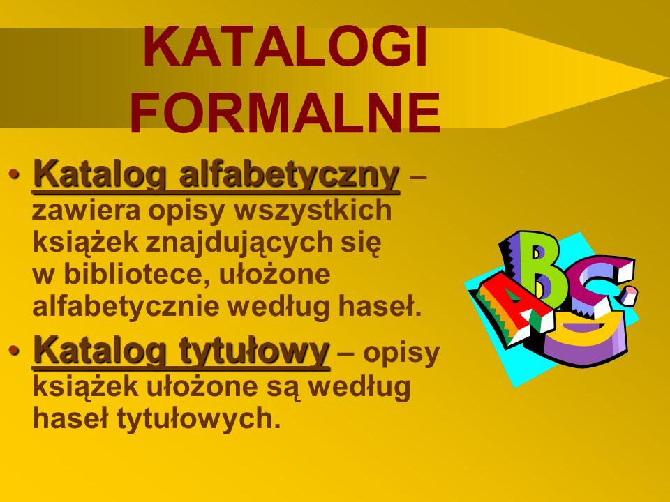 Katalog alfabetyczny – zawiera opisy wszystkich książek znajdujących się w bibliotece, ułożone alfabetycznie według haseł.