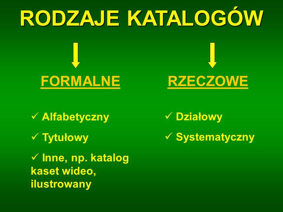 RODZAJE KATALOGÓW FORMALNERZECZOWE Alfabetyczny Tytułowy Inne, np.