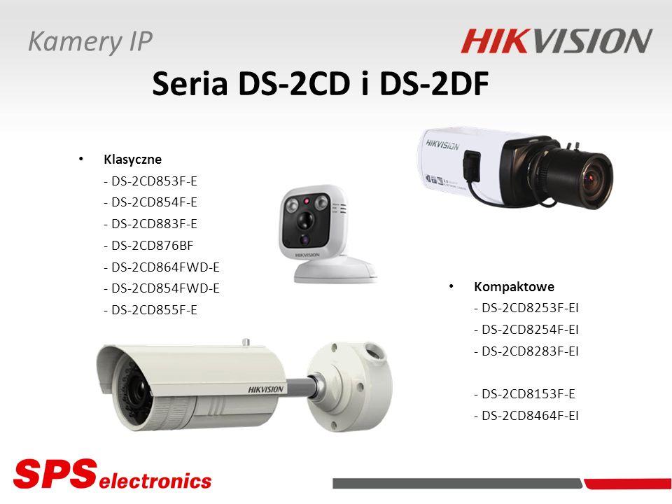 Kamery IP Seria DS-2CD i DS-2DF Klasyczne - DS-2CD853F-E - DS-2CD854F-E - DS-2CD883F-E - DS-2CD876BF - DS-2CD864FWD-E - DS-2CD854FWD-E - DS-2CD855F-E