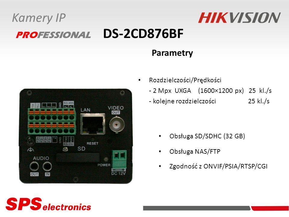 Rozdzielczości/Prędkości - 2 Mpx UXGA (1600×1200 px) 25 kl./s - kolejne rozdzielczości 25 kl./s DS-2CD876BF Parametry Kamery IP Obsługa SD/SDHC (32 GB