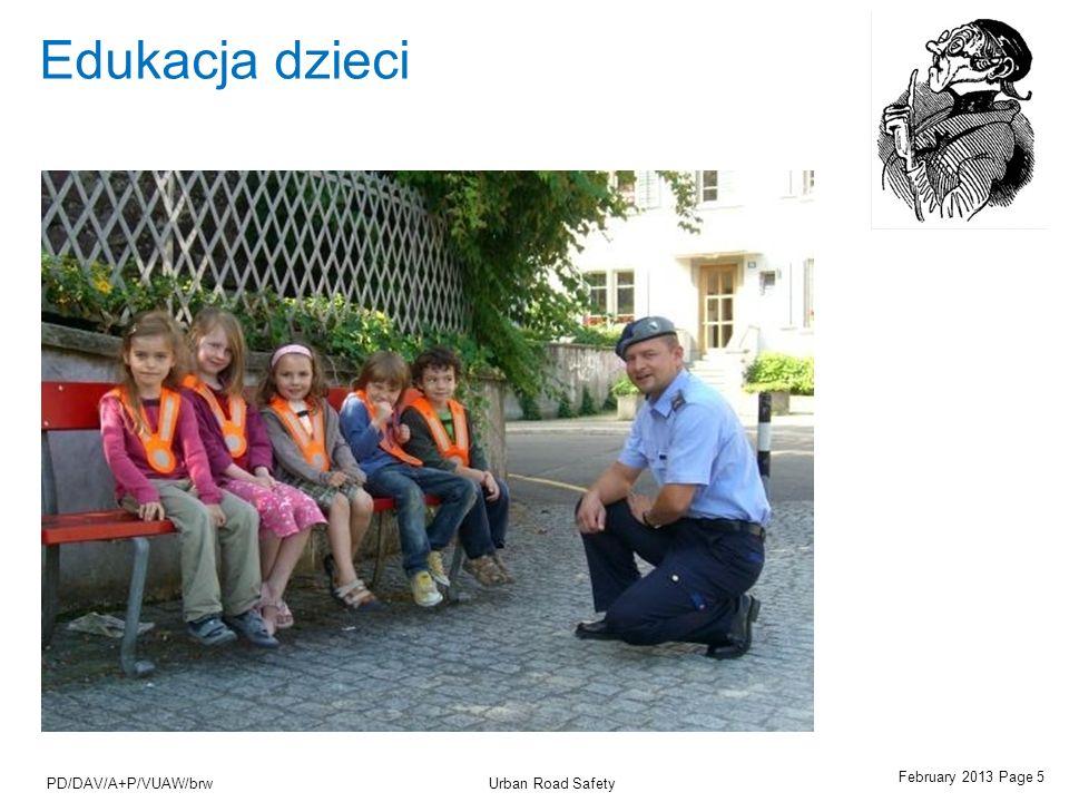 February 2013 Page 5 Urban Road SafetyPD/DAV/A+P/VUAW/brw Edukacja dzieci