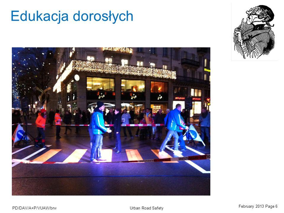 February 2013 Page 7 Urban Road SafetyPD/DAV/A+P/VUAW/brw Edukacja dorosłych