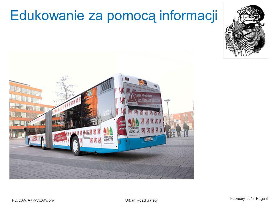 February 2013 Page 8 Urban Road SafetyPD/DAV/A+P/VUAW/brw Edukowanie za pomocą informacji