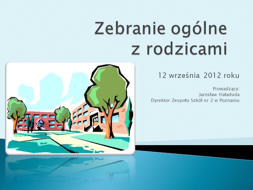 12 września 2012 roku Prowadzący: Jarosław Haładuda Dyrektor Zespołu Szkół nr 2 w Poznaniu