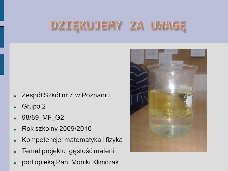 Zespół Szkół nr 7 w Poznaniu Grupa 2 98/89_MF_G2 Rok szkolny 2009/2010 Kompetencje: matematyka i fizyka Temat projektu: gęstość materii pod opieką Pan