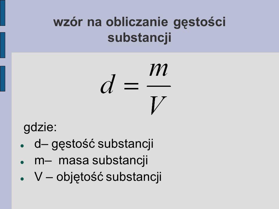 wzór na obliczanie gęstości substancji gdzie: d– gęstość substancji m– masa substancji V – objętość substancji