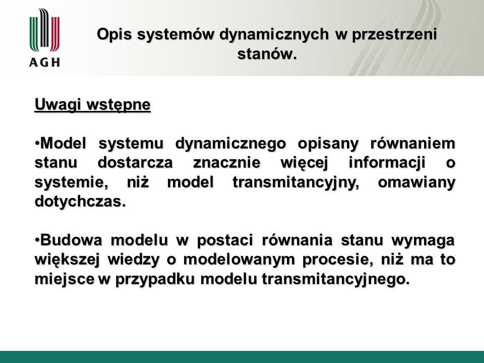 Opis systemów dynamicznych w przestrzeni stanów. Uwagi wstępne Model systemu dynamicznego opisany równaniem stanu dostarcza znacznie więcej informacji