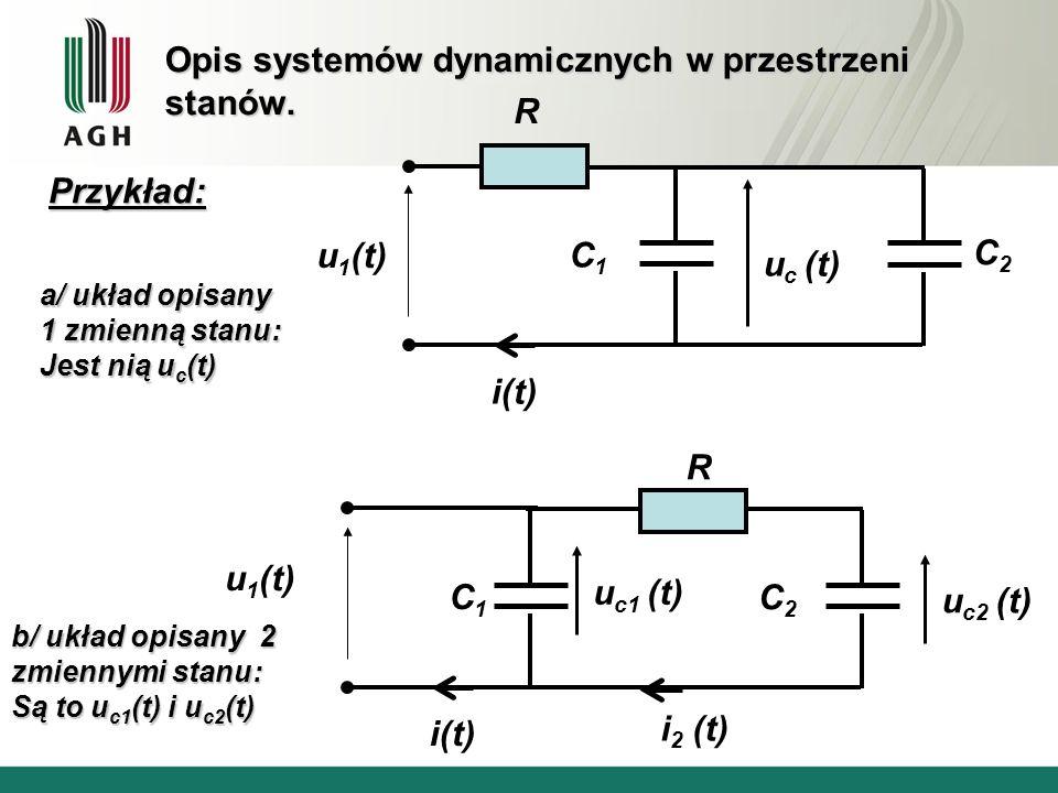 Opis systemów dynamicznych w przestrzeni stanów. Przykład: a/ układ opisany 1 zmienną stanu: Jest nią u c (t) R b/ układ opisany 2 zmiennymi stanu: Są