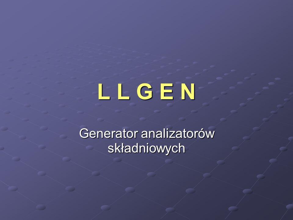 L L G E N Generator analizatorów składniowych