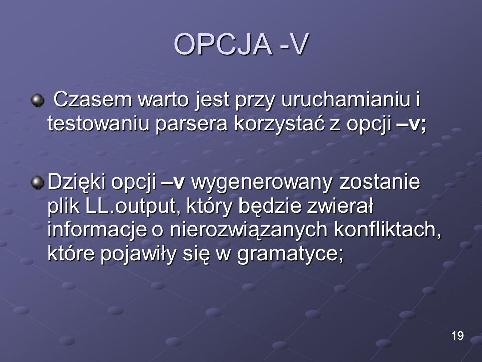 OPCJA -V Czasem warto jest przy uruchamianiu i testowaniu parsera korzystać z opcji –v; Czasem warto jest przy uruchamianiu i testowaniu parsera korzy