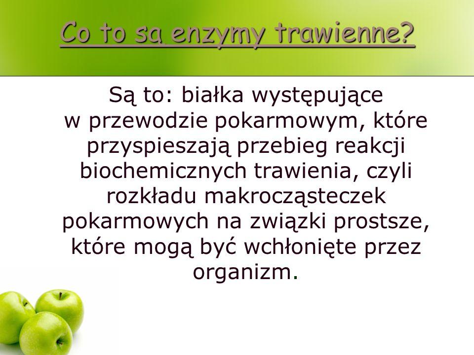 Co to są enzymy trawienne? Co to są enzymy trawienne? Są to: białka występujące w przewodzie pokarmowym, które przyspieszają przebieg reakcji biochemi
