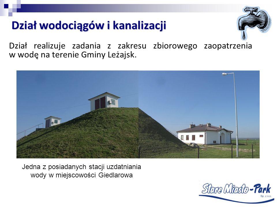 Dział wodociągów i kanalizacji Dział realizuje zadania z zakresu zbiorowego zaopatrzenia w wodę na terenie Gminy Leżajsk. Jedna z posiadanych stacji u