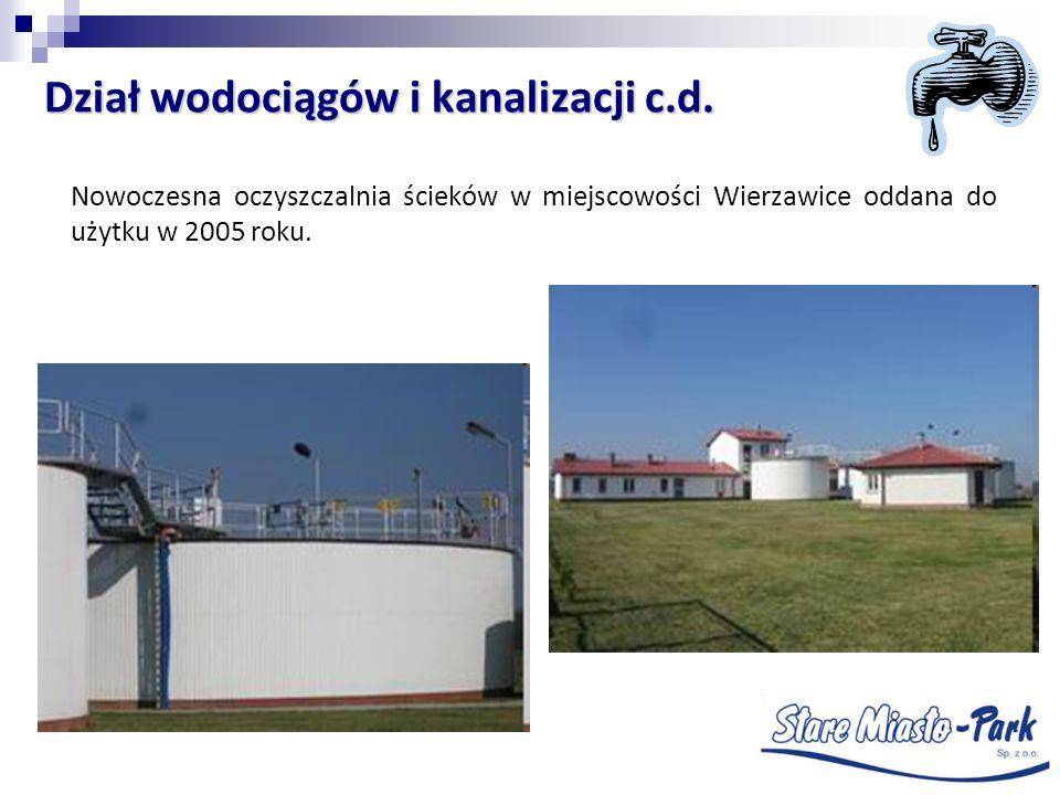 Nowoczesna oczyszczalnia ścieków w miejscowości Wierzawice oddana do użytku w 2005 roku. Dział wodociągów i kanalizacji c.d.