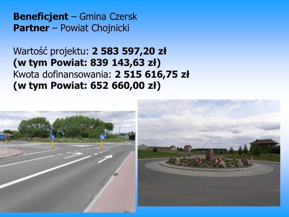 Beneficjent – Gmina Czersk Partner – Powiat Chojnicki Wartość projektu: 2 583 597,20 zł (w tym Powiat: 839 143,63 zł) Kwota dofinansowania: 2 515 616,