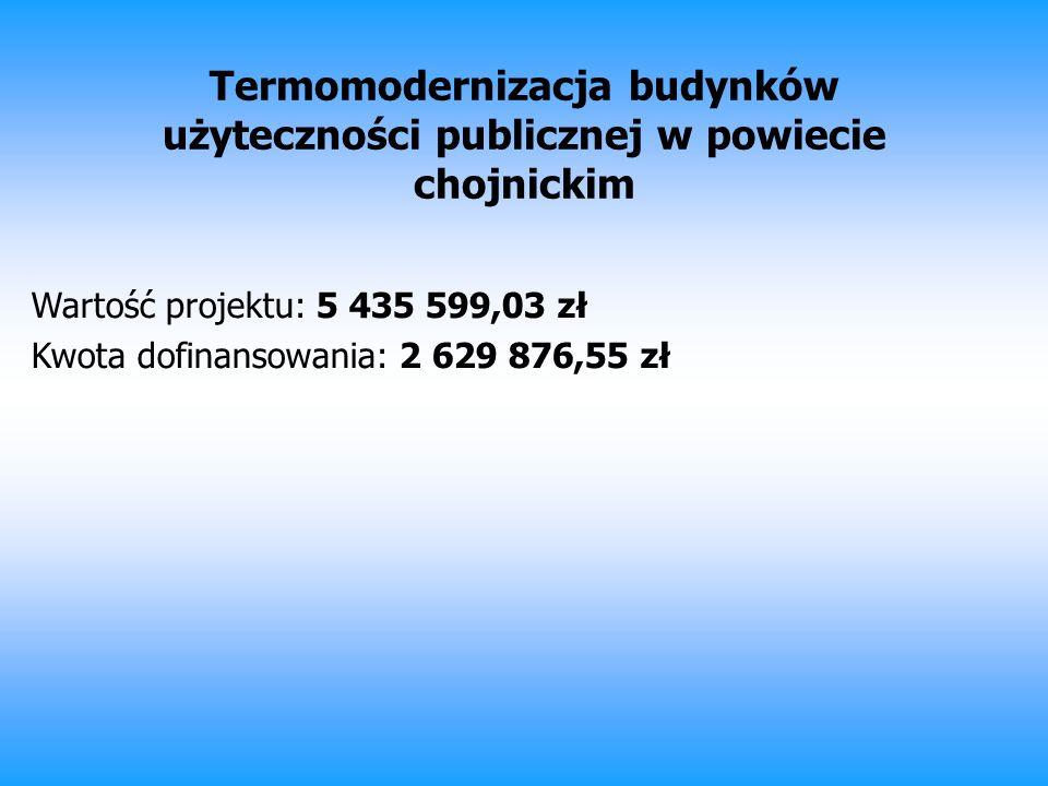 Termomodernizacja budynków użyteczności publicznej w powiecie chojnickim Wartość projektu: 5 435 599,03 zł Kwota dofinansowania: 2 629 876,55 zł