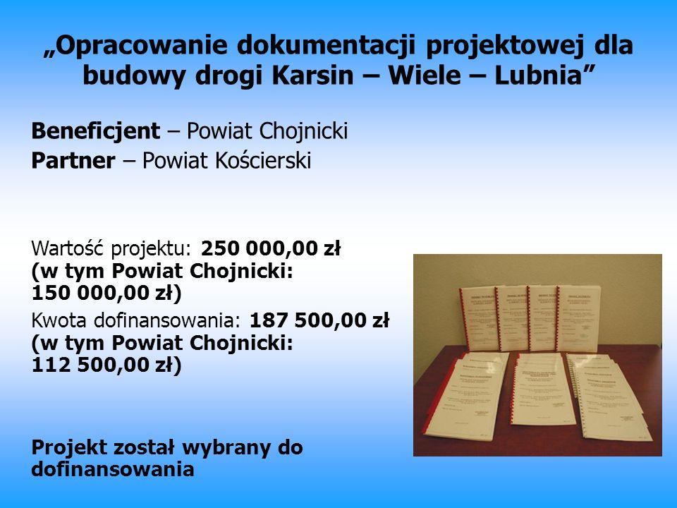 Opracowanie dokumentacji projektowej dla budowy drogi Karsin – Wiele – Lubnia Beneficjent – Powiat Chojnicki Partner – Powiat Kościerski Wartość proje