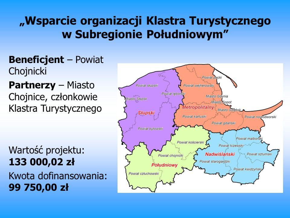 Wsparcie organizacji Klastra Turystycznego w Subregionie Południowym Beneficjent – Powiat Chojnicki Partnerzy – Miasto Chojnice, członkowie Klastra Tu