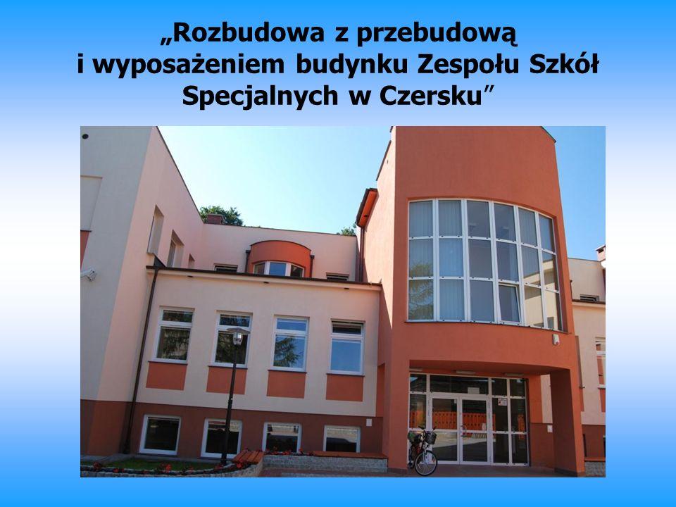 Wartość projektu: 3 151 317,90 zł Kwota dofinansowania: 2 673 054,56 zł Beneficjent – Powiat Chojnicki Partnerzy – Gmina Czersk Zespół Szkół Specjalnych w Czersku