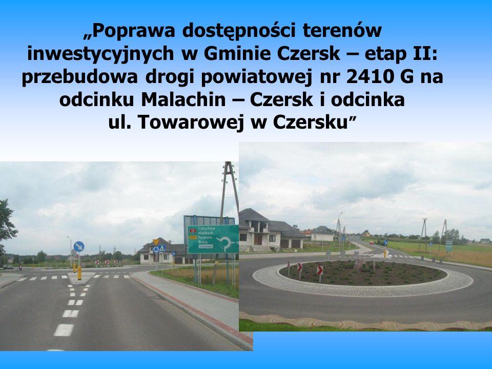 Poprawa dostępności terenów inwestycyjnych w Gminie Czersk – etap II: przebudowa drogi powiatowej nr 2410 G na odcinku Malachin – Czersk i odcinka ul.
