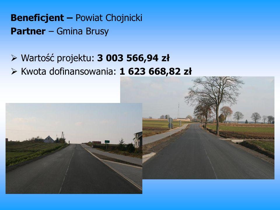 Beneficjent – Powiat Chojnicki Partner – Gmina Brusy Wartość projektu: 3 003 566,94 zł Kwota dofinansowania: 1 623 668,82 zł