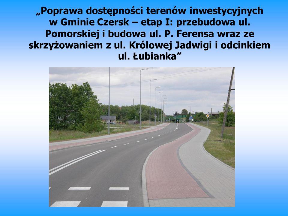 Beneficjent – Gmina Czersk Partner – Powiat Chojnicki Wartość projektu: 2 583 597,20 zł (w tym Powiat: 839 143,63 zł) Kwota dofinansowania: 2 515 616,75 zł (w tym Powiat: 652 660,00 zł)