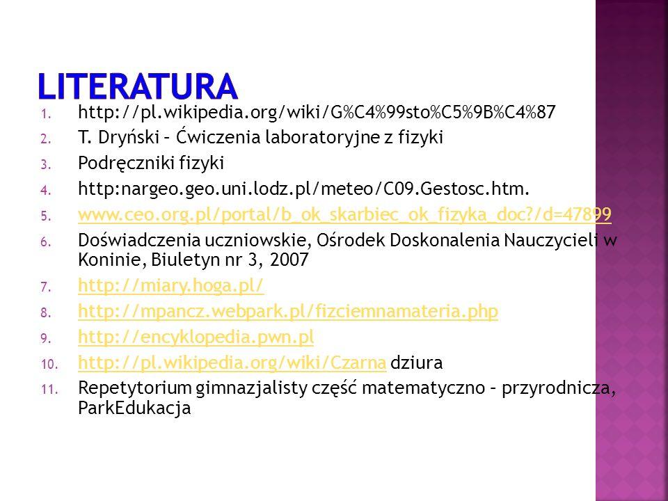 1. http://pl.wikipedia.org/wiki/G%C4%99sto%C5%9B%C4%87 2. T. Dryński – Ćwiczenia laboratoryjne z fizyki 3. Podręczniki fizyki 4. http:nargeo.geo.uni.l