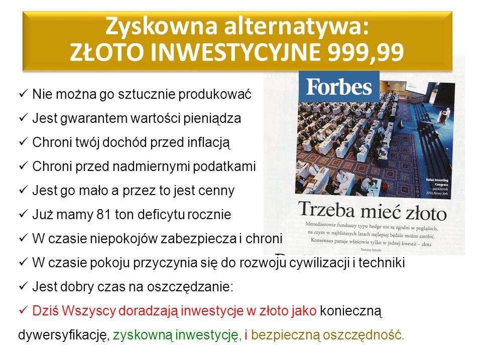 Zyskowna alternatywa: ZŁOTO INWESTYCYJNE 999,99 Nie można go sztucznie produkować Jest gwarantem wartości pieniądza Chroni twój dochód przed inflacją