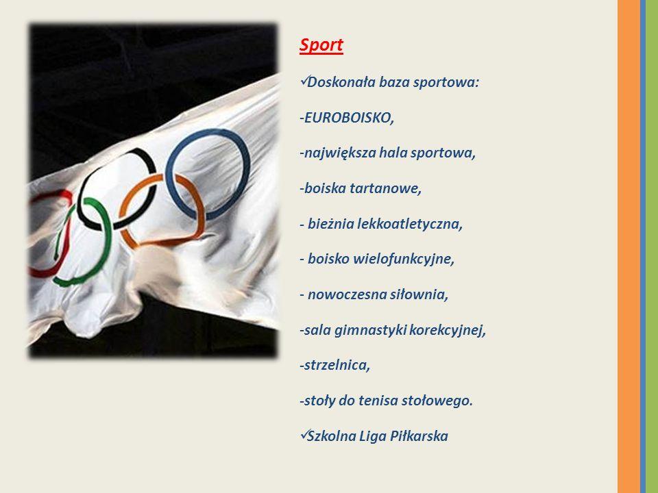Sport Doskonała baza sportowa: -EUROBOISKO, -największa hala sportowa, -boiska tartanowe, - bieżnia lekkoatletyczna, - boisko wielofunkcyjne, - nowocz
