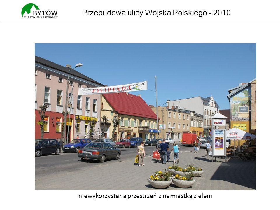 Przebudowa ulicy Wojska Polskiego - 2010 niewykorzystana przestrzeń z namiastką zieleni