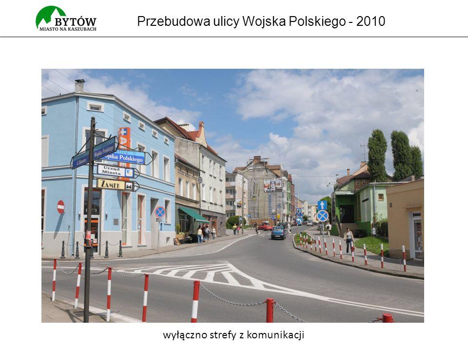Przebudowa ulicy Wojska Polskiego - 2010 wyłączno strefy z komunikacji