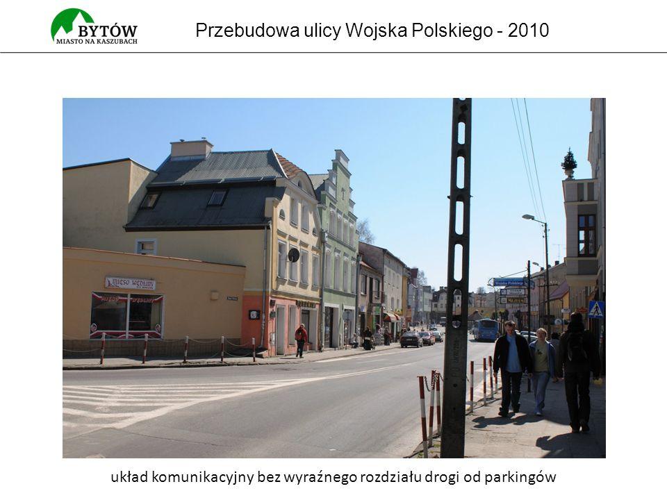 Przebudowa ulicy Wojska Polskiego - 2010 układ komunikacyjny bez wyraźnego rozdziału drogi od parkingów