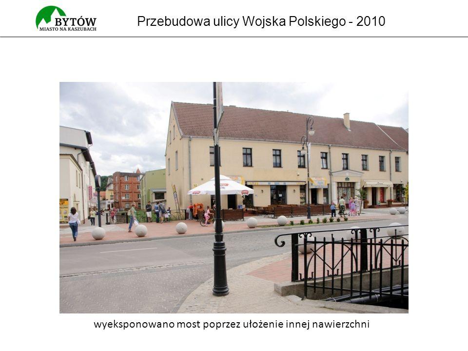 Przebudowa ulicy Wojska Polskiego - 2010 wyeksponowano most poprzez ułożenie innej nawierzchni