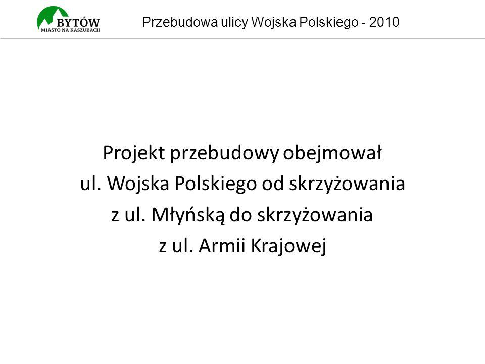 Projekt przebudowy obejmował ul. Wojska Polskiego od skrzyżowania z ul.