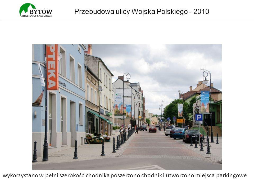 Przebudowa ulicy Wojska Polskiego - 2010 wykorzystano w pełni szerokość chodnika poszerzono chodnik i utworzono miejsca parkingowe