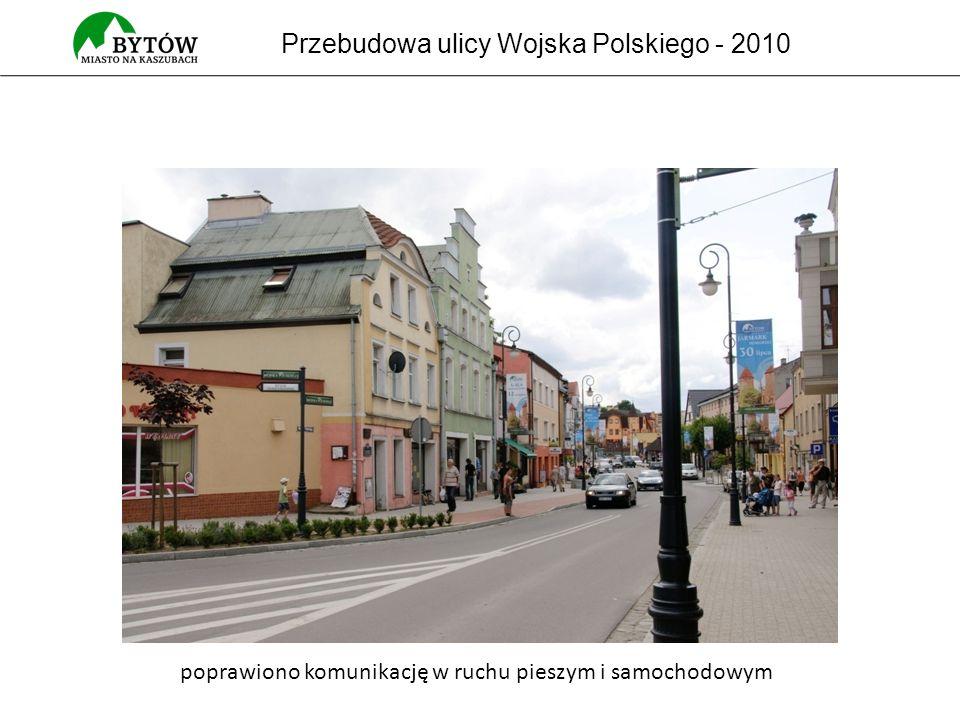 Przebudowa ulicy Wojska Polskiego - 2010 poprawiono komunikację w ruchu pieszym i samochodowym