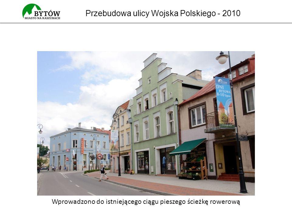 Przebudowa ulicy Wojska Polskiego - 2010 Wprowadzono do istniejącego ciągu pieszego ścieżkę rowerową