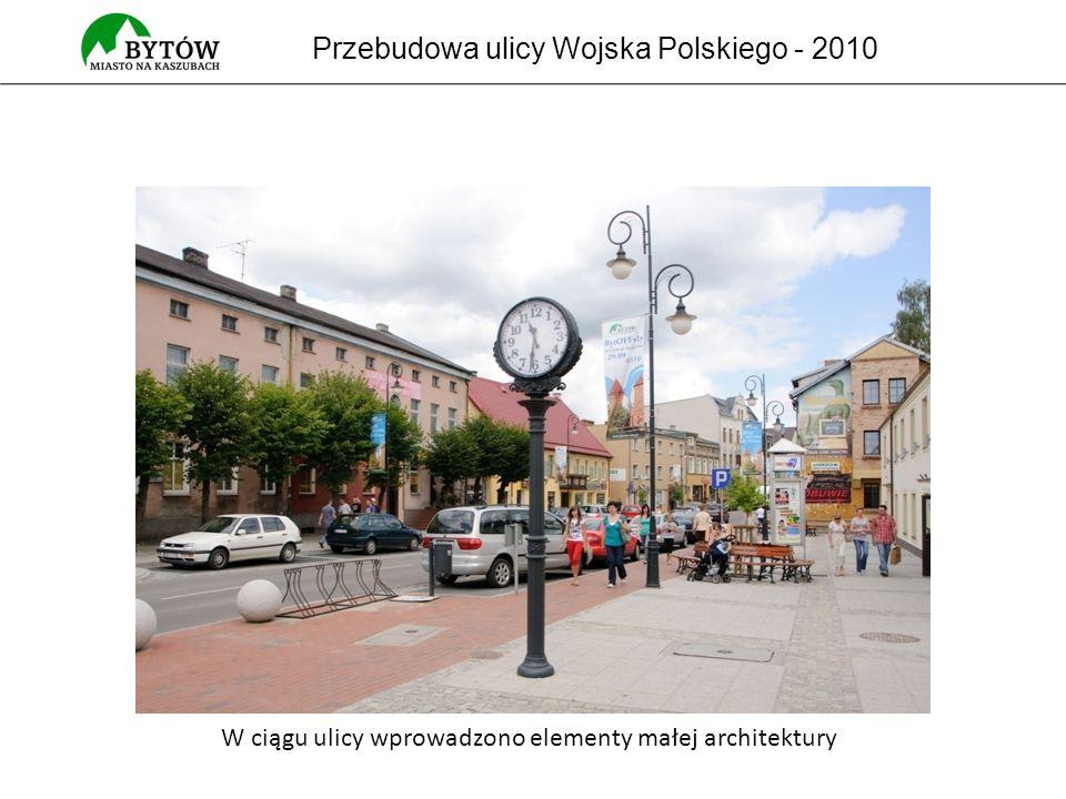 Przebudowa ulicy Wojska Polskiego - 2010 W ciągu ulicy wprowadzono elementy małej architektury
