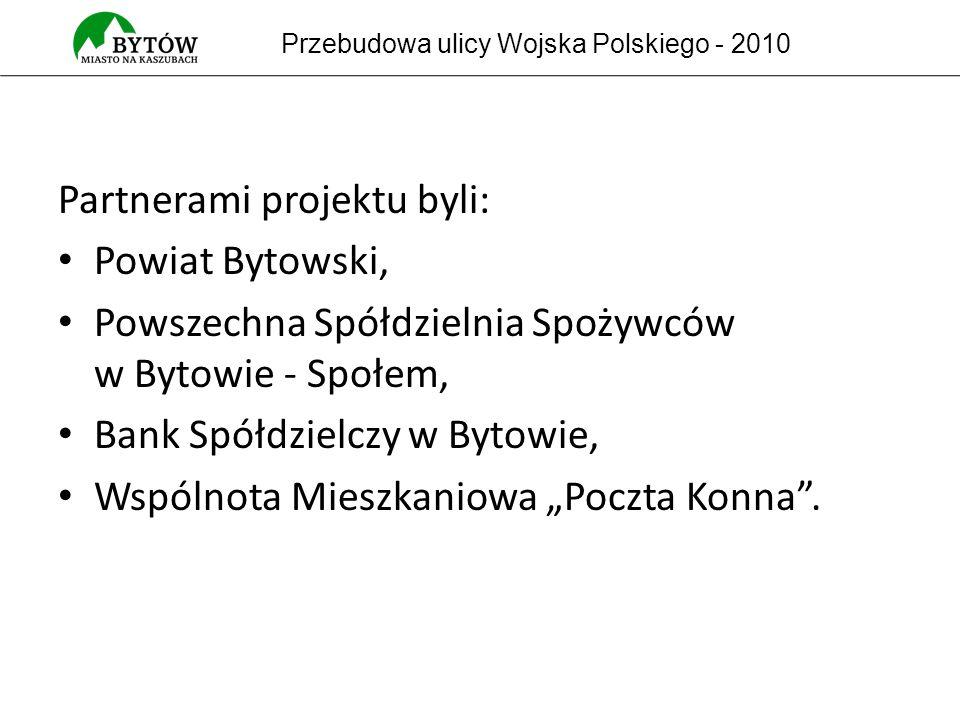 Partnerami projektu byli: Powiat Bytowski, Powszechna Spółdzielnia Spożywców w Bytowie - Społem, Bank Spółdzielczy w Bytowie, Wspólnota Mieszkaniowa Poczta Konna.